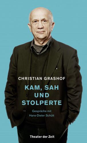 Christian Grashof, Hans-Dieter Schütt: Christian Grashof. Kam, sah und stolperte