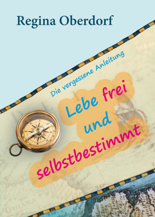 Regina Oberdorf: Lebe frei und selbstbestimmt