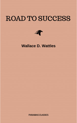 Benjamin Franklin, Florence Scovel Shinn, James Allen, Joseph Murphy, Lao Tzu, Marcus Aurelius, Napoleon Hill, Sun Tzu, Various Authors, Wallace D. Wattles: Road to Success: The Classic Guide for Prosperity and Happiness