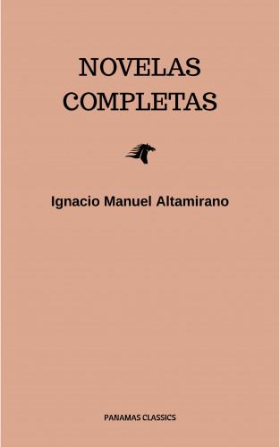 Ignacio Manuel Altamirano: Novelas Completas