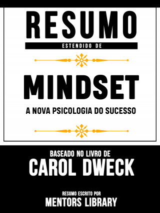 Mentors Library: Resumo Estendido De Mindset: A Nova Psicologia Do Sucesso - Baseado No Livro De Carol Dweck