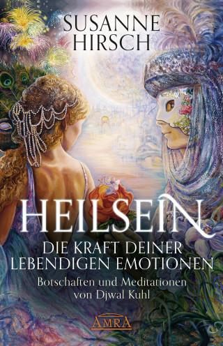 Susanne Hirsch, Djwal Kuhl: Heilsein. Die Kraft deiner lebendigen Emotionen