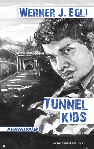 Werner J. Egli: Tunnel Kids