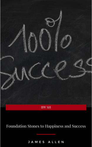 James Allen: Foundation Stones to Happiness and Success