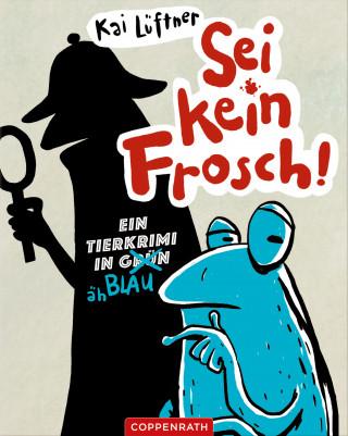 Kai Lüftner: Sei kein Frosch!