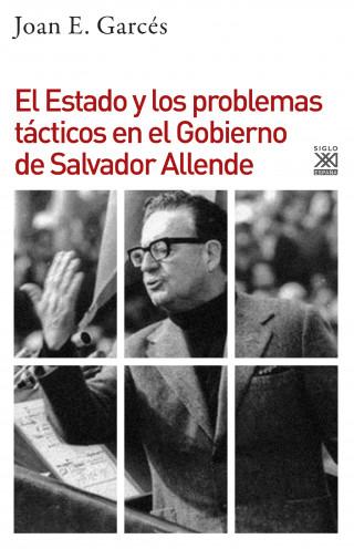 Joan E. Garcés: El Estado y los problemas tácticos en el Gobierno de Salvador Allende