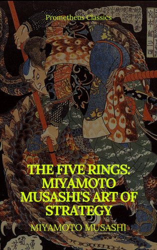 Miyamoto Musashi, Prometheus Classics: The Five Rings: Miyamoto Musashi's Art of Strategy (Prometheus Classics)