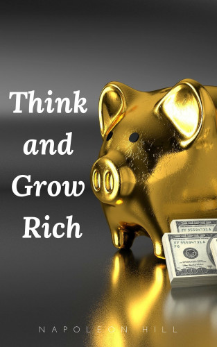 Napoleon Hill: Think and Grow Rich: The Original 1937 Unedited Edition