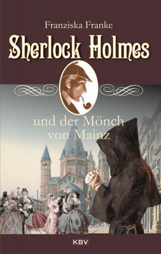 Franziska Franke: Sherlock Holmes und der Mönch von Mainz