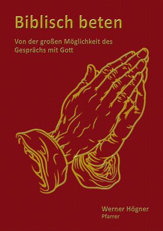 Werner Högner: Biblisch beten