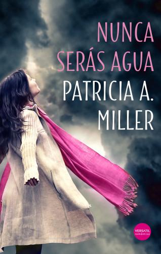 Patricia A. Miller: Nunca serás agua