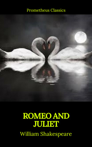 William Shakespeare, Prometheus Classics: Romeo and Juliet (Best Navigation, Active TOC)(Prometheus Classics)
