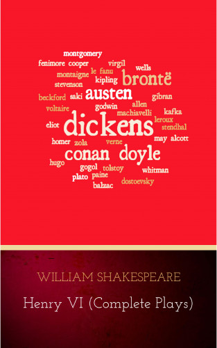 William Shakespeare: Henry VI (Complete Plays)