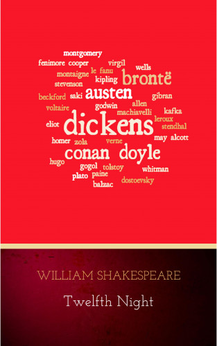 William Shakespeare: Twelfth Night, Or What You Will