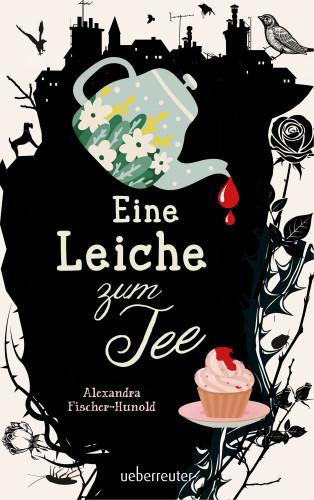 Alexandra Fischer-Hunold: Eine Leiche zum Tee