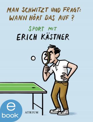 Erich Kästner: Man schwitzt und fragt: Wann hört das auf?