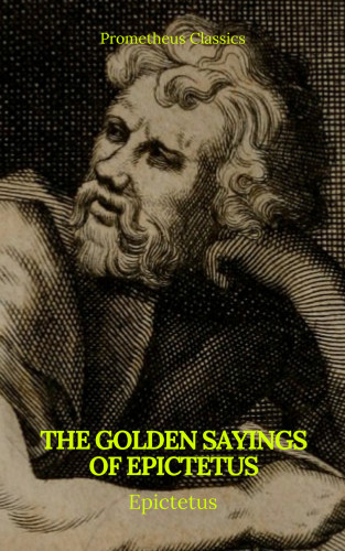 Epictetus, Prometheus Classics: The Golden Sayings of Epictetus (Prometheus Classics)
