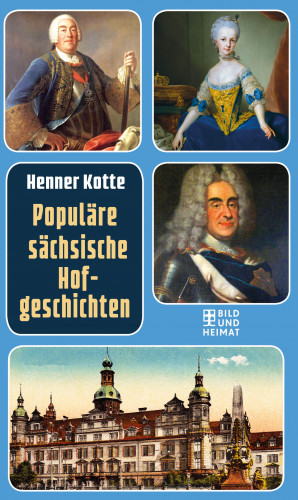 Henner Kotte: Populäre sächsische Hofgeschichten
