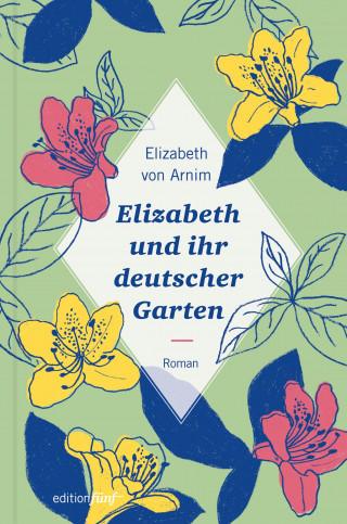 Elizabeth von Arnim: Elizabeth und ihr deutscher Garten