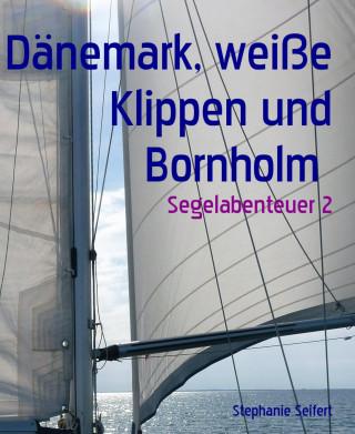 Stephanie Seifert: Dänemark, weiße Klippen und Bornholm