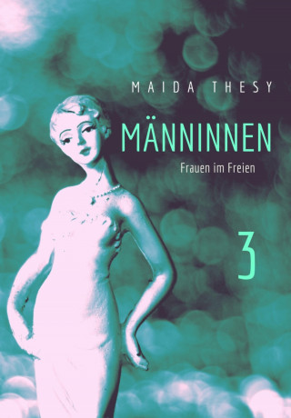 Maida Thesy: Männinnen 3