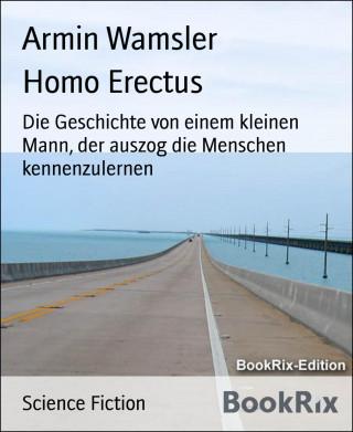 Armin Wamsler: Homo Erectus