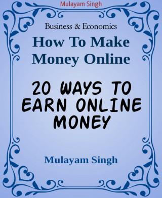 Mulayam Singh: 20 WAYS TO EARN ONLINE MONEY