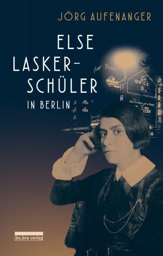 Jörg Aufenanger: Else Lasker-Schüler in Berlin