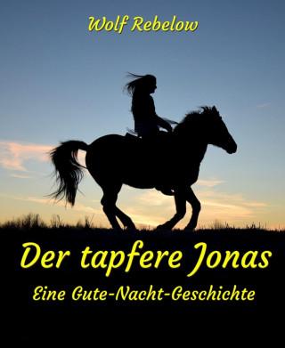 Wolf Rebelow: Der tapfere Jonas