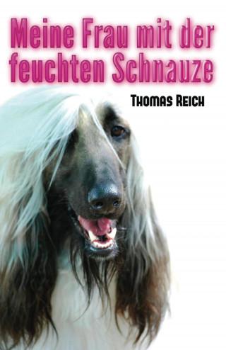 Thomas Reich: Meine Frau mit der feuchten Schnauze