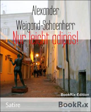 Alexander Weigand-Schoenherr: Nur leicht adipös!