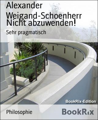 Alexander Weigand-Schoenherr: Nicht abzuwenden!