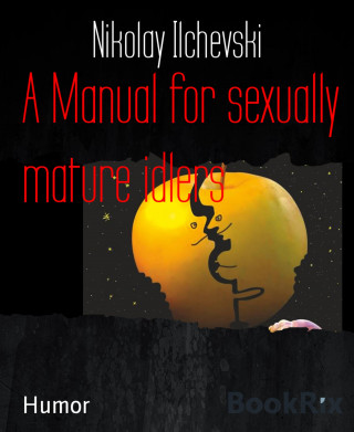 Nikolay Ilchevski: A Manual for sexually mature idlers