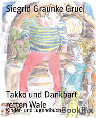 Siegrid Graunke Gruel: Takko und Dankbart retten Wale