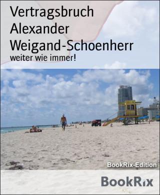 Alexander Weigand-Schoenherr: Vertragsbruch