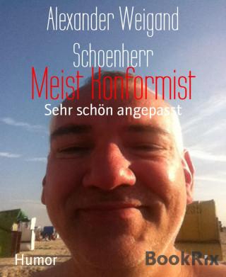 Alexander Weigand Schoenherr: Meist Konformist