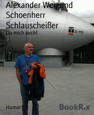Alexander Weigand Schoenherr: Schlauscheißer