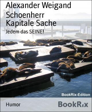 Alexander Weigand Schoenherr: Kapitale Sache