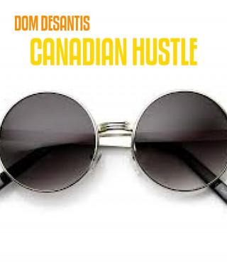 DOM DESANTIS: CANADIAN HUSTLE