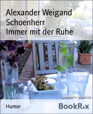 Alexander Weigand Schoenherr: Immer mit der Ruhe