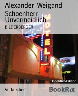 Alexander Weigand Schoenherr: Unvermeidlich
