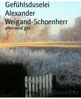 Alexander Weigand-Schoenherr: Gefühlsduselei