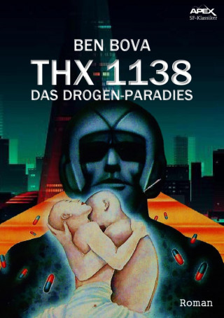 Ben Bova: THX 1138 - DAS DROGEN-PARADIES