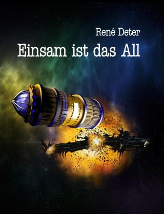 René Deter: Einsam ist das All