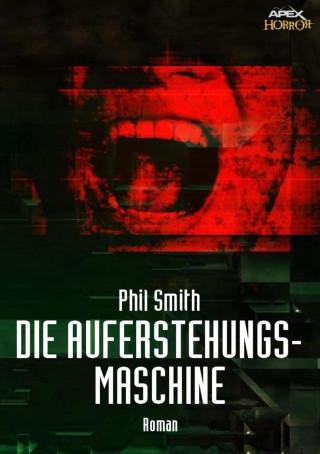 Phil Smith: DIE AUFERSTEHUNGSMASCHINE