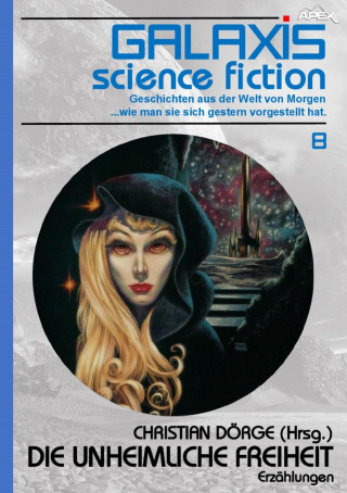 Christian Dörge, Harry Bates, James H. Schmitz, Randall Garrett: GALAXIS SCIENCE FICTION, Band 8: DIE UNHEIMLICHE FREIHEIT