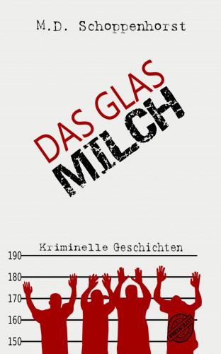 M.D. Schoppenhorst: Das Glas Milch