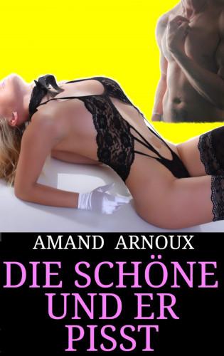 Amand Arnoux: Die Schöne und er pisst