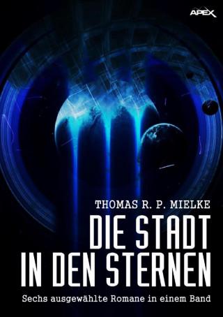 Thomas R. P. Mielke: DIE STADT IN DEN STERNEN