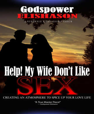 Godspower Elishason: Help! My Wife Don't Like Sex